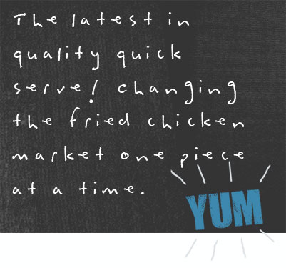The latest in quality quick serve! Changing the fried chicken market one piece at a time.